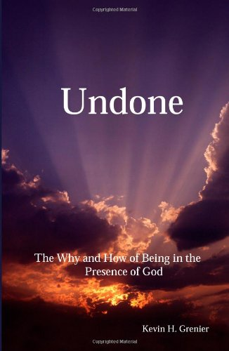 Undone: The Why and How of Being in the Presence of God pdf epub