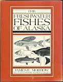 The Freshwater Fishes of Alaska, Morrow, James E., 0882401343