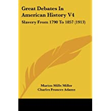 Great Debates In American History V4: Slavery From 1790 To 1857 (1913)