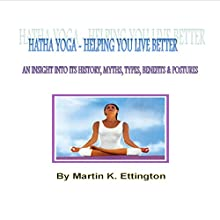 Hatha Yoga: Helping You Live Better: The Yoga Discovery Series Audiobook by Martin Ettington Narrated by Martin K. Ettington