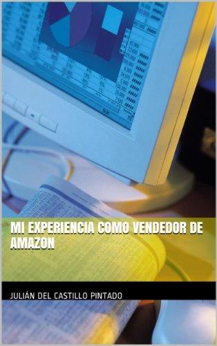 Descargar Libro Mi Experiencia Como Vendedor De Amazon Julián Del Castillo Pintado