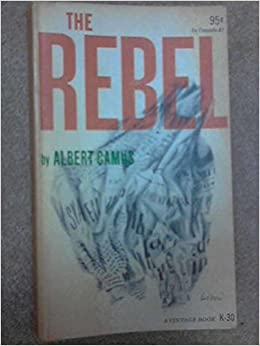 the rebel an essay on man in revolt english translation of l  the rebel an essay on man in revolt english translation of l homme revolte a vintage book k 30 albert camus anthony bower sir herbert
