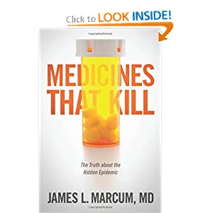 Medicines That Kill: The Truth about the Hidden Epidemic James L. Marcum
