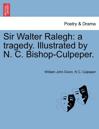 Download Sir Walter Ralegh: a tragedy. Illustrated by N. C. Bishop-Culpeper. ebook