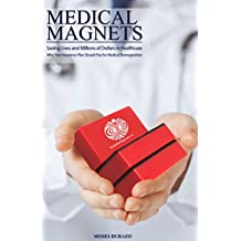 Medical Magnets: Saving Lives and Millions of Dollars in Health Care: Why your Insurance Plan Should Pay for Medical Biomagnetism (Alternative Solutions Book 2)
