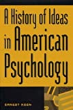 A History of Ideas in American Psychology, Ernest Keen, 0275972054