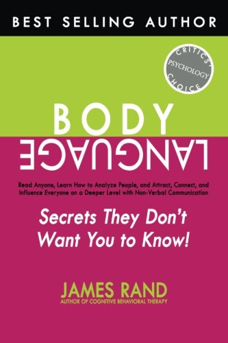 Body Language: Secrets They Don't Want You to Know! Read Anyone, Learn How to Analyze People, and Attract, Connect, and Influence Everyone on a Deeper Level with Non-Verbal Communication