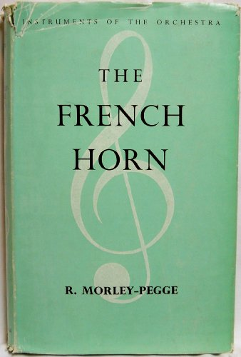 The French Horn; Some Notes on the Evolution of the Instrument and of Its Technique. (Instruments of the orchestra)
