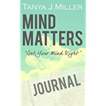 Mind Matters: Get Your Mind Right Journal by Tanya J. Miller (2015-10-27)