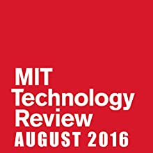 MIT Technology Review, August 2016 (English) Périodique Auteur(s) :  Technology Review Narrateur(s) : Todd Mundt