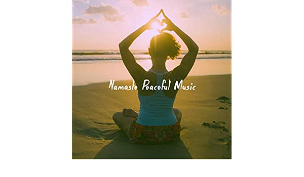 Namaste Peaceful Music by Musica Relajante & Spa Music ...