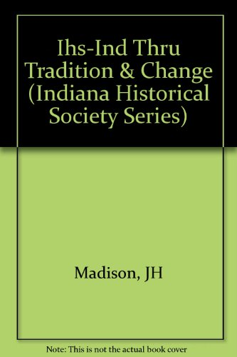 Indiana Through Tradition & Change: A History of the Hoosier State & Its People, 1920-1945 (Indiana Historical Society Series)