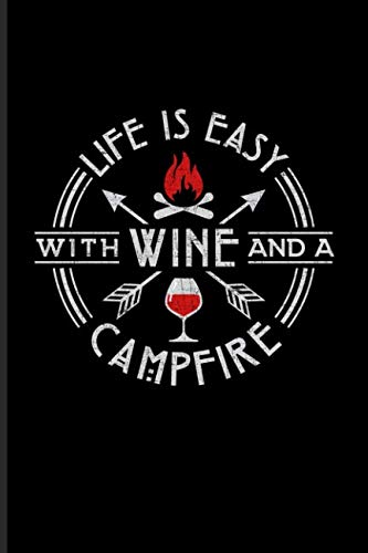 Life Is Easy With Wine And A Campfire: Cool Nature & Outdoor Journal For Camping Essentials, Italy, Wine Tasting, Usa Campgrounds, Country Lovers & Adventure Fans - 6x9 - 100 Blank Lined Pages by YeoYs Camping