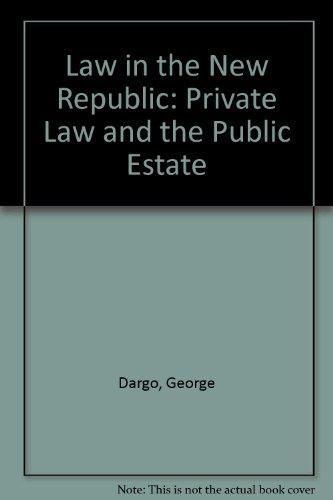Law in the New Republic: Private Law and the Public Estate (Borzoi books in law and American society)