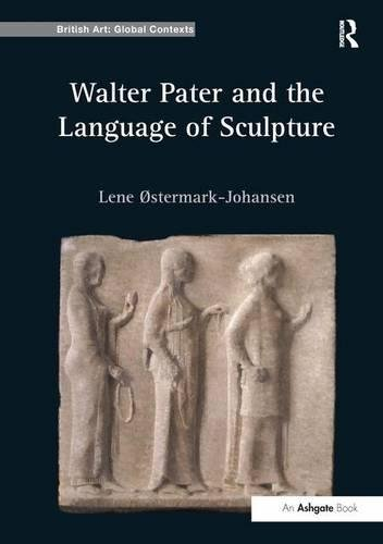 Walter Pater and the Language of Sculpture (British Art: Global Contexts) by Routledge