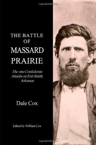 The Battle Of Massard Prairie: The 1864 Confederate Attacks On Fort Smith, Arkansas (Smith Ar Fort Va)