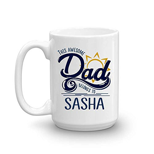 Funny Father's Day Gift For Dad From Daughter - This Awesome Dad Belong To Sasha - Novelty Father's Day, Birthday Gift For Dad/Papa Coffee Mug Tea Cup 15 Oz ()