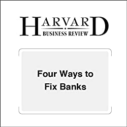Four Ways to Fix Banks (Harvard Business Review)