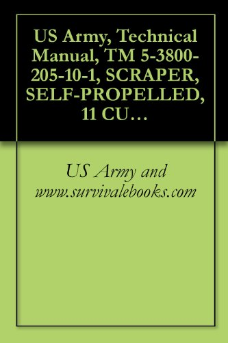 US Army, Technical Manual, TM 5-3800-205-10-1, SCRAPER, SELF-PROPELLED, 11 CUBIC YARDS, SECTIONALIZED MODEL 613CS (NSN 3805-01-497-0697)