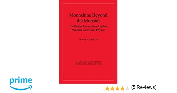 Moonshine beyond the monster the bridge connecting algebra modular moonshine beyond the monster the bridge connecting algebra modular forms and physics cambridge monographs on mathematical physics terry gannon fandeluxe Gallery