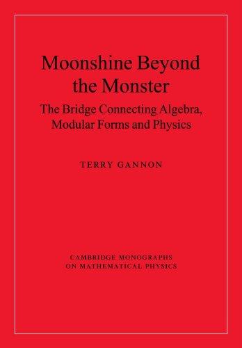 Moonshine beyond the Monster: The Bridge Connecting Algebra, Modular Forms and Physics (Cambridge Monographs on Mathemat