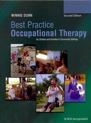 Best Practice Occupational Therapy for Children and Families in Community Settings 2nd (second) Edition by Dunn PhD OTR FAOTA, Winnie published by Slack Incorporated (2011)