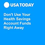 Don't Use Your Health Savings Account Funds Right Away   Darla Mercado