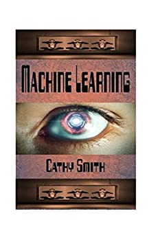 Machine Learning: Two Short Reads  (Approximately 4607 words total) by [Smith, Cathy]