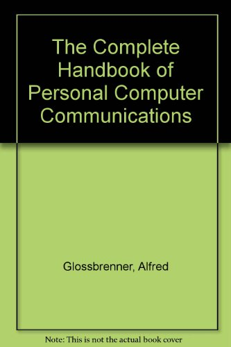 The Complete Handbook of Personal Computer Communications
