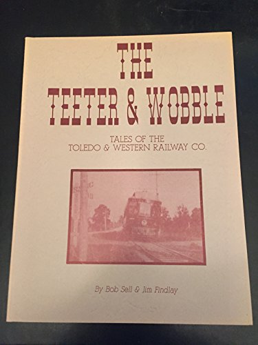 The Teeter and Wobble; Tales of the Toledo & Western Railway Co.
