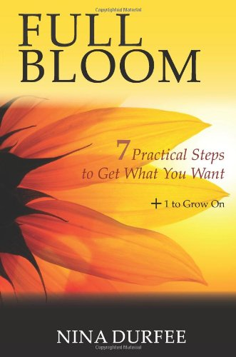 Full Bloom – 7 Practical Steps to Get What You Want + 1 to Grow On PDF