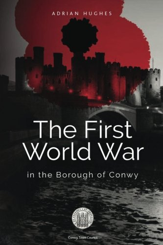 The First World War - In the Borough of Conwy (black and white) PDF
