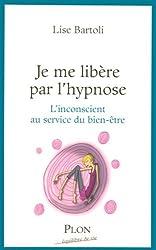 Je me libère par l'hypnose : L'inconscient au service du bien-être