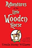 Adventures of the Little Wooden Horse, Ursula Moray Williams, 0230754953