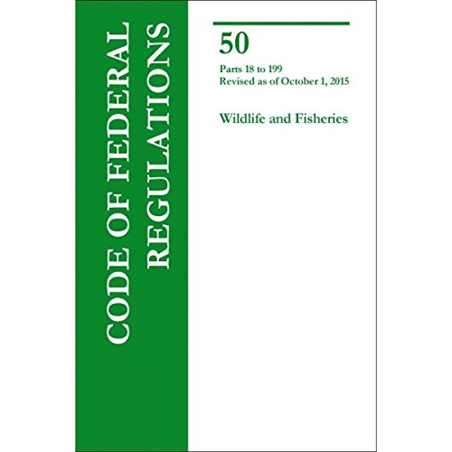 Read Online Code of Federal Regulations Title 50 Wildlife and Fisheries Parts 18 to 199 ebook