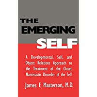 The Emerging Self: A Developmental,.Self, And Object Relatio: A Developmental Self & Object Relations Approach To The Treatment Of The Closet Narcissistic Disorder of the Self