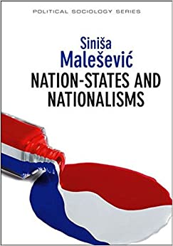 Book Nation-States and Nationalisms: Organization, Ideology and Solidarity (Political Sociology)