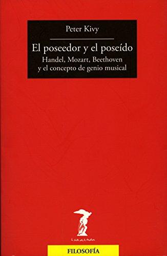 Descargar Libro El Poseedor Y El Poseído: Handel, Mozart, Beethoven Y El Concepto De Genio Musical Peter Kivy