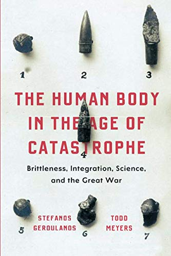 The Human Body in the Age of Catastrophe: Brittleness, Integration, Science, and the Great War