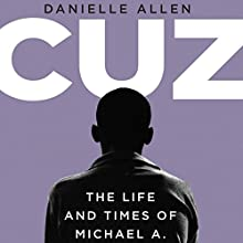 Cuz: Or the Life and Times of Michael A. | Livre audio Auteur(s) : Danielle Allen Narrateur(s) : Danielle Allen