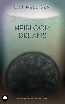 Heirloom Dreams: A Books of Oreyn Short Story by [Hellisen, Cat]