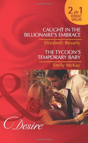 book cover of Caught in the Billionaire\'s Embrace / The Tycoon\'s Temporary Baby