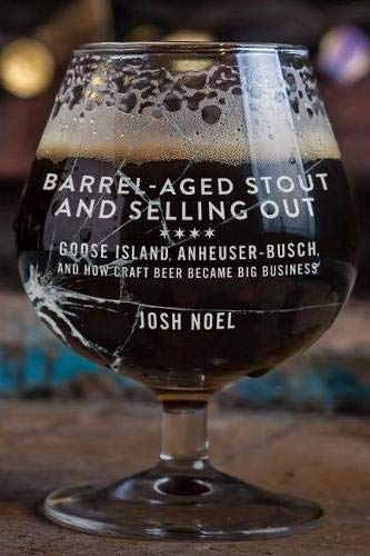 Pdf Money Barrel-Aged Stout and Selling Out: Goose Island, Anheuser-Busch, and How Craft Beer Became Big Business
