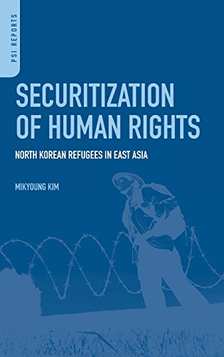 Securitization Of Human Rights: North Korean Refugees In East Asia (Praeger Security International)
