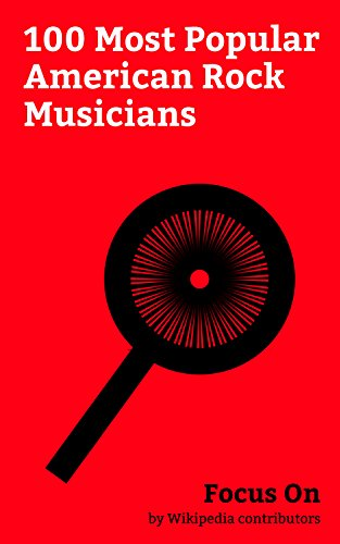 - Focus On: 100 Most Popular American Rock Musicians: David Lynch, Jean-Michel Basquiat, Ritchie Valens, Danny Elfman, Paul Stanley, Bob Seger, Josh Homme, Daryl Hall, Warren Zevon, Chad Gilbert, etc.