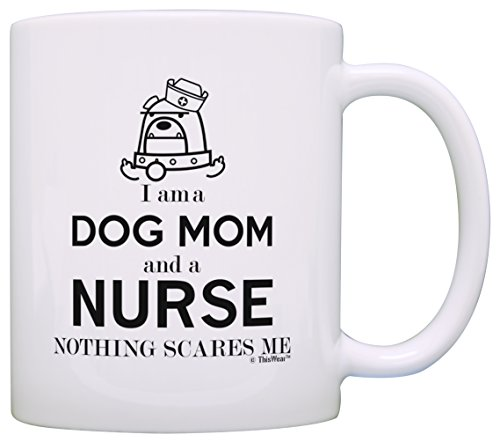 (Graduation Gifts for Nurse Gifts I am a Dog Mom and a Nurse Nothing Scares Me Funny Nurse Dog Gift Coffee Mug Tea Cup White)