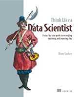 Think Like a Data Scientist: Tackle the data science process step-by-step Front Cover