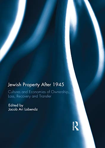 Jewish Property After 1945: Cultures and Economies of Ownership, Loss, Recovery, and Transfer (Transfer Kindle Ownership)