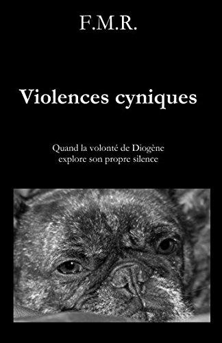Violences cyniques: Quand la volonté de Diogène explore son propre silence (French Edition)
