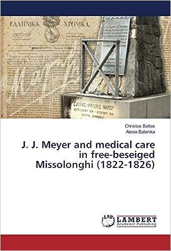 J. J. Meyer and medical care in free-beseiged Missolonghi (1822-1826): Christos Baltas, Alexia Balanika: 9783330061712: Amazon.com: Books